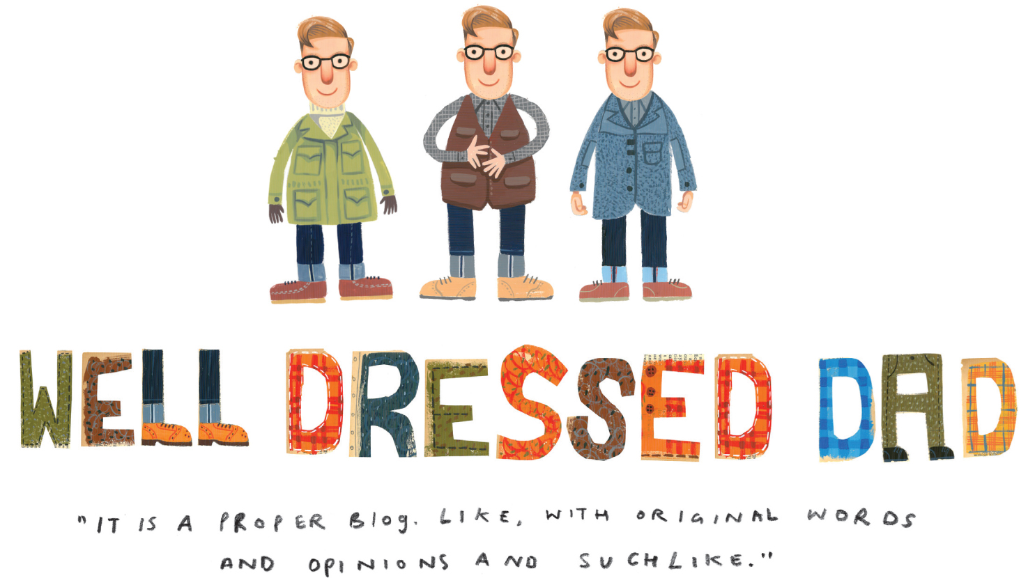 Well Dressed Dad - It is a proper menswear blog. Like, with original words and opinions and suchlike.